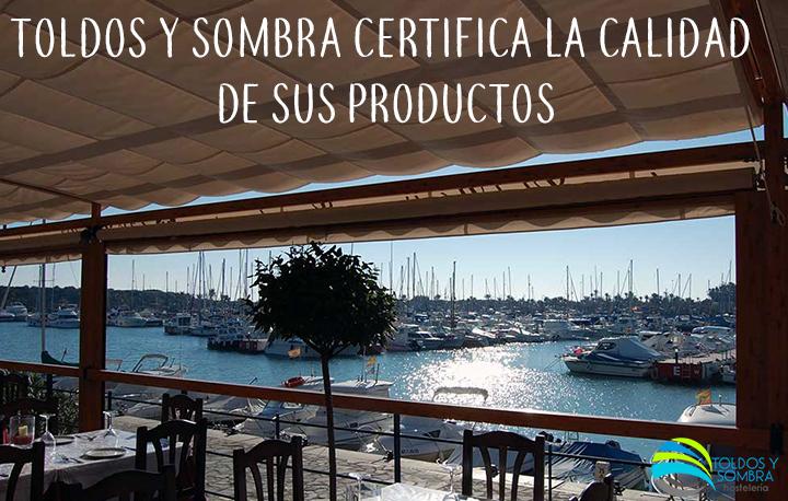 Toldos y Sombra certifica la calidad de todos sus productos